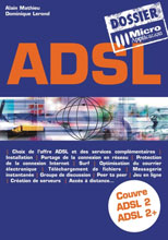 ADSL - Collection Les dossiers de Micro Application - Auteurs : Alain MATHIEU et Dominique LEROND - Nombre de pages : 480 pages - ISBN : 978-2-7429-3864-3 - EAN : 9782742938643 - Référence Micro Application : 4864