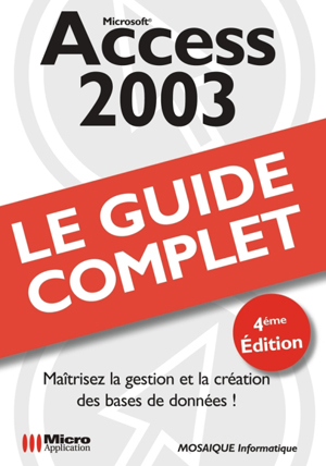 ccess 2003 - Collection Le guide complet - Auteurs : MOSAIQUE Informatique (Alain MATHIEU et Dominique LEROND) - Nombre de pages : 608 pages - ISBN : 978-2-7429-8322-3 - EAN : 9782742983223 - Référence Micro Application : 9322