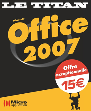 Office 2007 - Collection Le Titan - Auteurs : Céline Sparfel, Elisabeth Ravey et MOSAIQUE Informatique - Nombre de pages : 1080 pages - ISBN : 978-2-7429-6832-9 - EAN : 9782742968329 - Référence Micro Application : 7832
